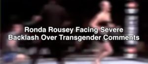 Ronda Rousey Facing Severe Backlash Over Transgender Comments